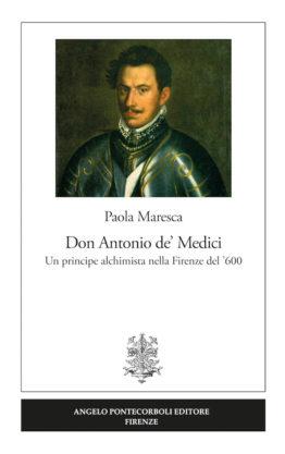 Paola Maresca - Don Antonio de' Medici Un principe alchimista nella Firenze del '600