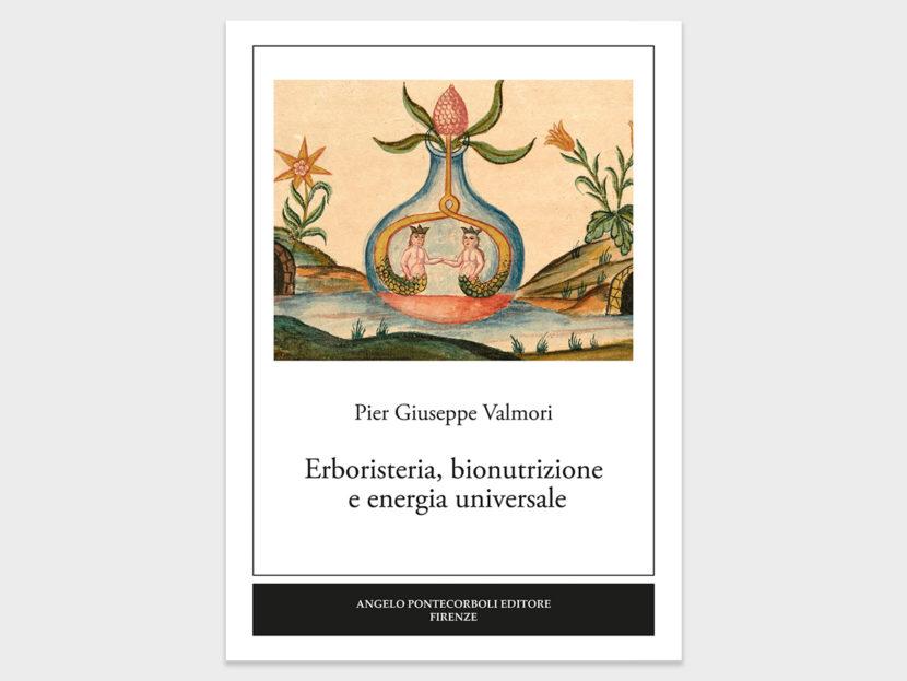Pier Giuseppe Valmori - Erboristeria, bionutrizione e energia universale
